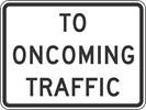 R1-2AP: TO ONCOMING TRAFFIC 36X30